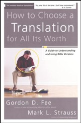 How to Choose a Translation for All Its Worth:  A Guide to Understanding and Using Bible Versions