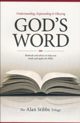 Understanding, Expounding & Obeying God's Word: Methods and Advice to Help you Study and Apply the Bible