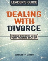 Dealing with Divorce Leader's Guide: Finding Direction When Your Parents Split-Up