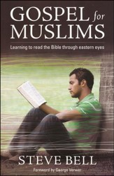 Gospel For Muslims: Learning to Read the Bible Through Eastern Eyes