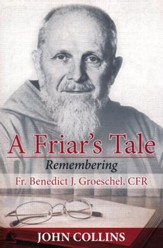 A Friar's Tale: Remembering Fr. Benedict J. Groeschel, C.F. R.