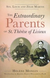 The Extraordinary Parents of St. Therese of Lisieux Sts. Louis and Zelie Martin