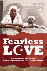 Fearless Love: Astounding Stories of God's Intervention in Islamic Africa