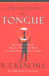 Controlling the Tongue: Mastering the What, When & Why of the Words You Speak