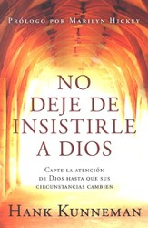 No deje de Insistirle a Dios  (Don't Leave God Alone)