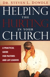 Helping The Hurting in Your Church: A Practical Guide for Pastors and Lay Leaders