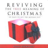 Reviving the True Meaning of Christmas: 101 Ways to Get the Message Out