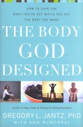 The Body God Designed: How to Love the Body You've Got While You Get The Body You Want