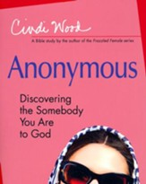 Anonymous: Discovering the Somebody You Are to God - Women's Bible Study Participant Book