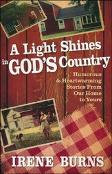 A Light Shines on God's Country: Humorous & Heartwarming Stories From Our Home to Yours