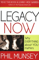 Legacy Now: Why Everything About You Matters