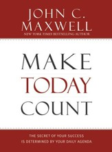 Make Today Count: The Secret of Your Success Is Determined by Your Daily Agenda - eBook