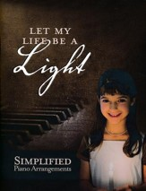 Let My Life Be a Light: Simplified Piano Arrangements
