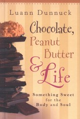 Chocolate, Peanut Butter, and Life: Something Sweet for the Body and Soul