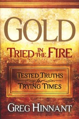 Gold Tried in The Fire: Tested Truths for Trying Times