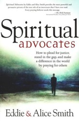 The Advocates: How to Plead For Justice, Stand The Gap, and Make a Difference in the World By Praying for