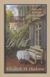Be Still: Finding the Quiet and Security of   God's Presence