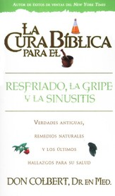 La cura biblica para el resfriado, la gripe y  sinusitis/the Biblical Cure for The Cold & Sinusis