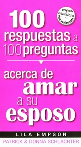 100 Respuestas a 100 Preguntas Acerca de Amar a su Esposo   (100 Answers to 100 Questions about Loving Your Husband)