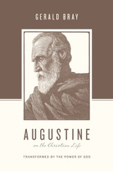 Augustine on the Christian Life: Transformed by the Power of God - eBook