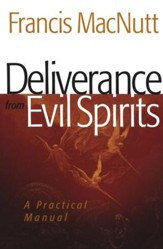 Deliverance from Evil Spirits, repackaged edition: A Practical Manual