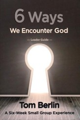 6 Ways We Encounter God Leader Guide: A Six-Week Small Group Experience