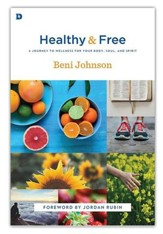 Healthy and Free: A Journey to Wellness for Your Body, Soul, and Spirit - eBook