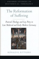 The Reformation of Suffering: Pastoral Theology and Lay Piety in Late Medieval and Early Modern Germany