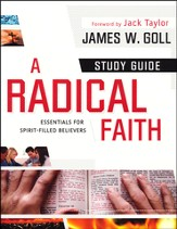 A Radical Faith Study Guide: Essential Beliefs for Spirit-Filled Believers