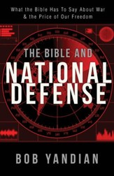 Bible and National Defense: What the Bible Has to Say About War & the Price of Our Freedom - eBook
