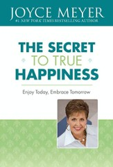 The Secret to True Happiness: Enjoy Today, Embrace Tomorrow - eBook