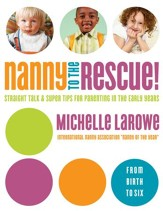 Nanny to the Rescue!: Straight Talk and Super Tips for Parenting in the Early Years - eBook