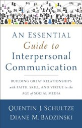 An Essential Guide to Interpersonal Communication: Building Great Relationships with Faith, Skill, and Virtue in the Age of Social Media - eBook
