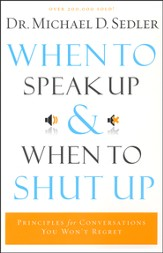 When to Speak Up and When to Shut Up: Godly Principles for Conversations You Won't Regret, Repackaged