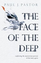 The Face of the Deep: Exploring the Mysterious Person of the Holy Spirit - eBook