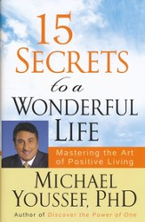 15 Secrets to a Wonderful Life: Mastering The Art of Postive Living