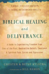 Biblical Healing and Deliverance, repackaged: A Guide to Experiencing Freedom from Sins of the Past, Destructive Beliefs, Emotional and Spiritual Pain, Curses and Oppression