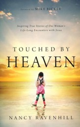 Touched by Heaven: Inspiring True Stories of One Woman's Lifelong Encounters with Jesus
