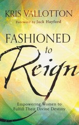 Fashioned to Reign: Empowering Women to Fulfill Their Divine Destiny