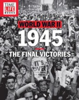 TIME-LIFE World War II: 1945: The Final Victories - eBook