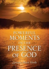 Powerful Moments in the Presence of God