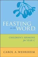 Feasting on the Word Children's Sermons for Year C - eBook