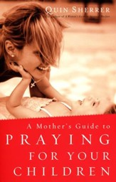 A Mother's Guide to Praying for Your Children