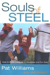 Souls of Steel: How to Build Character in Ourselves and Our Kids - Slightly Imperfect