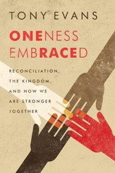 Oneness Embraced: Reconciliation, the Kingdom, and How We are Stronger Together - eBook