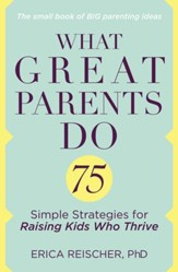 What Great Parents Do: 75 Proven Strategies for Raising Fantastic Kids - eBook