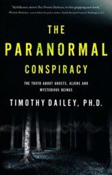 The Paranormal Conspiracy: The Truth About Ghosts, Aliens, and Mysterious Beings