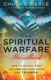 The Spiritual Warfare Handbook: How to Battle, Pray, and Prepare Your House for Triumph