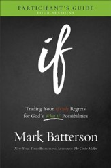 If Participant's Guide: Trading Your If Only Regrets for God's What If Possibilities - eBook