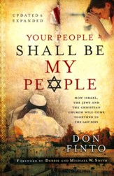 Your People Shall Be My People, updated and expanded edition: How Israel, the Jews and the Christian Church Will Come Together in the Last Days